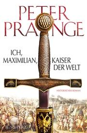 Ich, Maximilian, Kaiser der Welt
