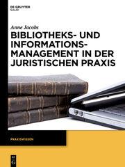 Bibliotheks- und Informationsmanagement in der juristischen Praxis
