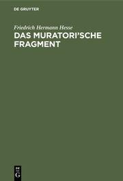 Das Muratori'sche Fragment neu untersucht und erklärt