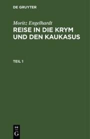 Moritz Engelhardt: Reise in die Krym und den Kaukasus. Teil 1