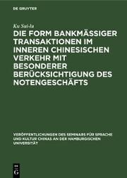 Die Form bankmässiger Transaktionen im inneren chinesischen Verkehr mit besonderer Berücksichtigung des Notengeschäfts