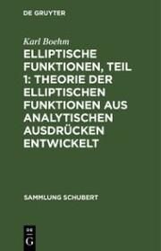 Elliptische Funktionen, Teil 1: Theorie der elliptischen Funktionen aus analytischen Ausdrücken entwickelt
