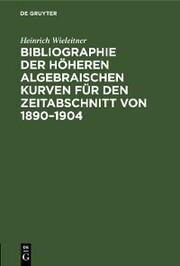 Bibliographie der höheren algebraischen Kurven für den Zeitabschnitt von 1890-1904