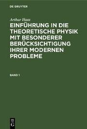 Arthur Haas: Einführung in die theoretische Physik mit besonderer Berücksichtigung ihrer modernen Probleme. Band 1