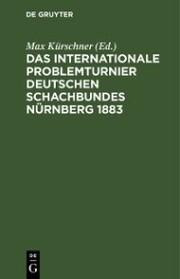 Das Internationale Problemturnier Deutschen Schachbundes Nürnberg 1883