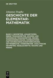 Geometrie. Logarithmen. Ebene Trigonometrie. Sphärik und sphärische Trigonometrie. Reihen. Zinseszinsrechnung. Kombinatorik und Wahrscheinlichkeitsrechnung. Kettenbrüche. Stereometrie. Analytische Geometrie. Kegelschnitte. Maxima und Minima