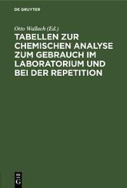 Tabellen zur chemischen Analyse zum Gebrauch im Laboratorium und bei der Repetition
