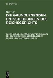 Die grundlegenden Entscheidungen des deutschen Reichsgerichts aus dem Gebiete des Strafprozeßrechts