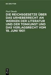 Die Reichsgesetze über das Urheberrecht an Werken der Literatur und der Tonkunst und das Verlagsrecht vom 19. Juni 1901