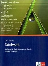 Tafelwerk Mathematik, Physik, Astronomie, Chemie, Biologie, Informatik. Formeln, Daten, Tabellen
