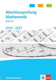 Abschlussprüfung Mathematik 2017-2021. Realschulabschluss Baden-Württemberg