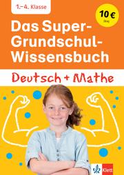 Klett Das Super-Grundschul-Wissensbuch Deutsch und Mathematik 1. - 4. Klasse - Cover