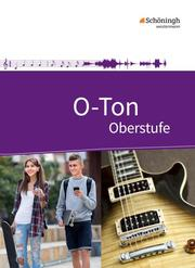 O-Ton - Arbeitsbuch für den Musikunterricht in der Oberstufe Ausgabe 2016