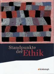 Standpunkte der Ethik - Lehr- und Arbeitsbuch für die gymnasiale Oberstufe - Bisherige Ausgabe