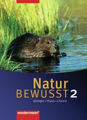 Natur BEWUSST - Biologie/Physik/Chemie - Ausgabe 2007 für Hauptschulen in Niedersachsen