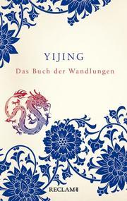 Yijing. Das Buch der Wandlungen in seiner ursprünglichen Form