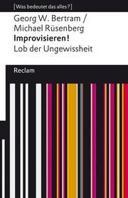 Improvisieren! Lob der Ungewissheit