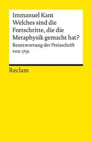 Welches sind die wirklichen Fortschritte, die die Metaphysik seit Leibnitzens und Wolf's Zeiten in Deutschland gemacht hat?