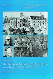 Die Industrialisierung der Stadt Ulm zwischen 1828/34 und 1875