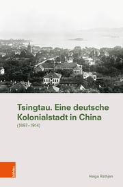 Tsingtau. Eine deutsche Kolonialstadt in China