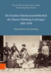 Die Familien-Fideikommissbibliothek des Hauses Habsburg-Lothringen 1835-1918