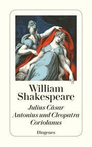 Julius Cäsar/Antonius und Cleopatra/Coriolanus
