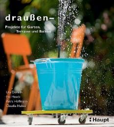 draussen - Projekte für Garten, Terrasse und Balkon