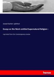Essays on the Work entitled Supernatural Religion :