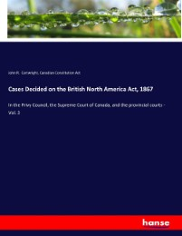 Cases Decided on the British North America Act, 1867