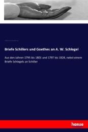 Briefe Schillers und Goethes an A. W. Schlegel