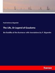 The Life, Or Legend of Gaudama