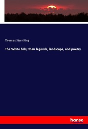 The White hills; their legends, landscape, and poetry