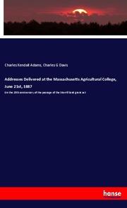 Addresses Delivered at the Massachusetts Agricultural College, June 21st, 1887