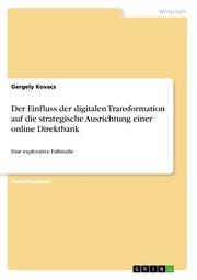 Der Einfluss der digitalen Transformation auf die strategische Ausrichtung einer online Direktbank