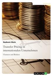 Transfer Pricing in internationalen Unternehmen. Chancen und Risiken