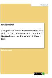 Manipulation durch Neuromarketing. Wie sich das Unterbewusstsein und somit das Kaufverhalten der Kunden beeinflussen lässt