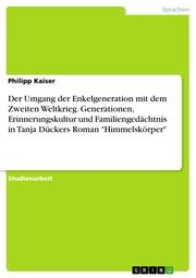 Der Umgang der Enkelgeneration mit dem Zweiten Weltkrieg. Generationen, Erinnerungskultur und Familiengedächtnis in Tanja Dückers Roman 'Himmelskörper'