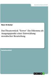 Das Theaterstück 'Terror'. Ein Dilemma als Ausgangspunkt einer Entwicklung moralischer Beurteilung