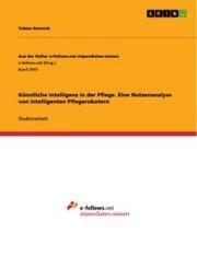 Künstliche Intelligenz in der Pflege. Eine Nutzenanalyse von intelligenten Pflegerobotern