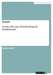 Gender Pay Gap. Gleichstellung als Koalitionsziel