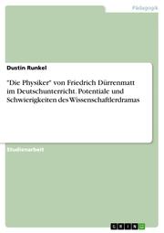 'Die Physiker' von Friedrich Dürrenmatt im Deutschunterricht. Potentiale und Schwierigkeiten des Wissenschaftlerdramas