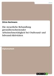 Die steuerliche Behandlung grenzüberschreitender Arbeitnehmertätigkeit bei Outbound- und Inbound-Aktivitäten