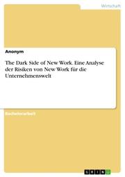 The Dark Side of New Work. Eine Analyse der Risiken von New Work für die Unternehmenswelt