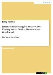 Internationalisierung bei Amazon. Die Konsequenzen für den Markt und die Gesellschaft