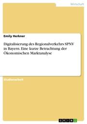 Digitalisierung des Regionalverkehrs SPNV in Bayern. Eine kurze Betrachtung der Ökonomischen Marktanalyse