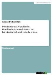 Bürokratie und Geschlecht. Geschlechtskonstruktionen im bürokratisch-demokratischen Staat