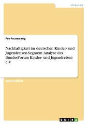 Nachhaltigkeit im deutschen Kinder- und Jugendreisen-Segment. Analyse des BundesForum Kinder- und Jugendreisen e.V.