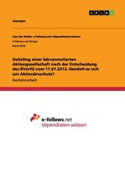 Delisting einer börsennotierten Aktiengesellschaft nach der Entscheidung des BVerfG vom 11.07.2012. Handelt es sich um Aktionärsschutz?