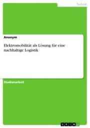 Elektromobilität als Lösung für eine nachhaltige Logistik