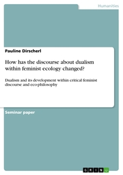 How has the discourse about dualism within feminist ecology changed?